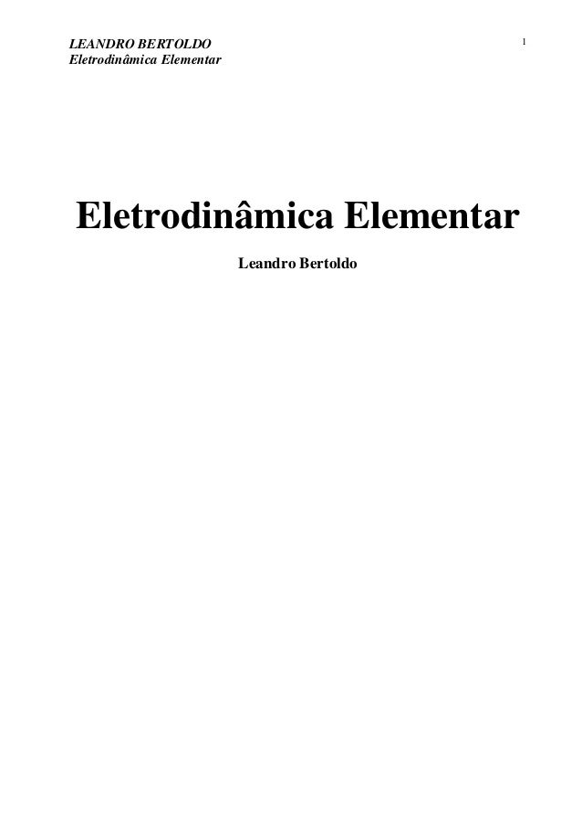 LEANDRO BERTOLDO Eletrodinâmica Elementar 1 Eletrodinâmica Elementar Leandro Bertoldo