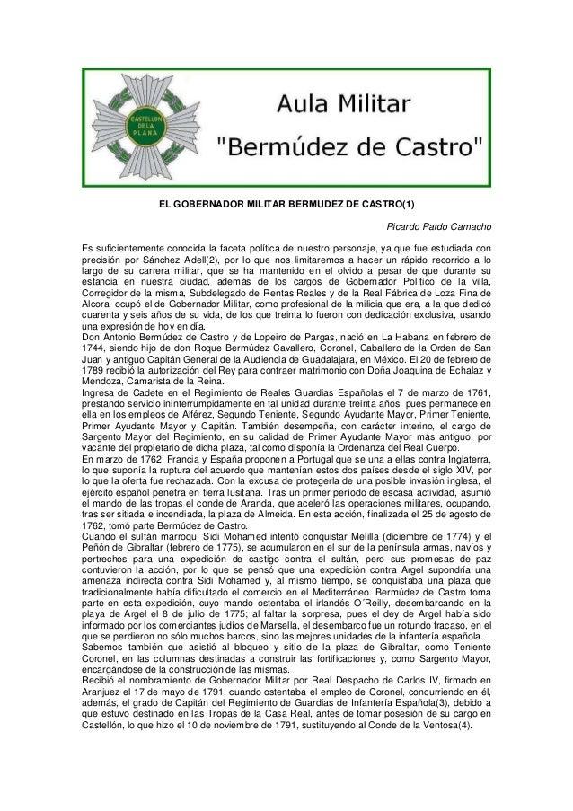 EL GOBERNADOR MILITAR BERMUDEZ DE CASTRO(1) Ricardo Pardo Camacho Es suficientemente conocida la faceta política de nuestr...