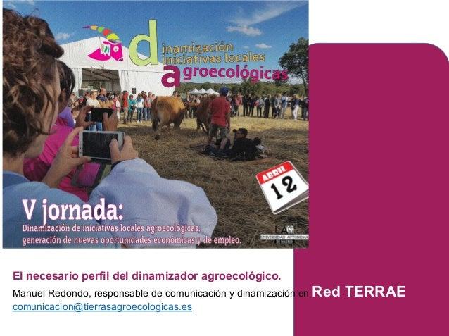 El necesario perfil del dinamizador agroecológico. Manuel Redondo, responsable de comunicación y dinamización en Red TERRA...