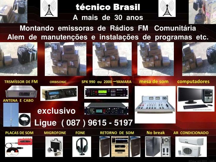 técnico Brasil                                A mais de 30 anos    Montando emissoras de Rádios FM Comunitária Alem de man...