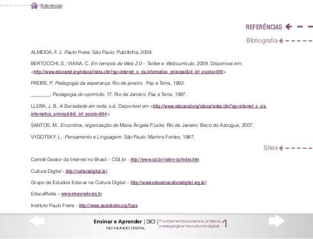 REFERÊNCIAS Bibliografia ALMEIDA, F. J. Paulo Freire. São Paulo: Publifolha, 2009. BERTOCCHI, S.; VIANA, C. Em tempos de W...