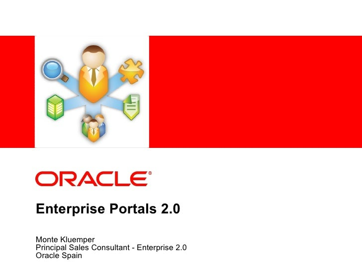 Enterprise Portals 2.0 Monte Kluemper Principal Sales Consultant - Enterprise 2.0 Oracle Spain