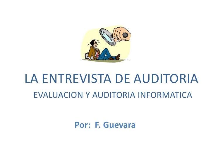 LA ENTREVISTA DE AUDITORIA EVALUACION Y AUDITORIA INFORMATICA         Por: F. Guevara