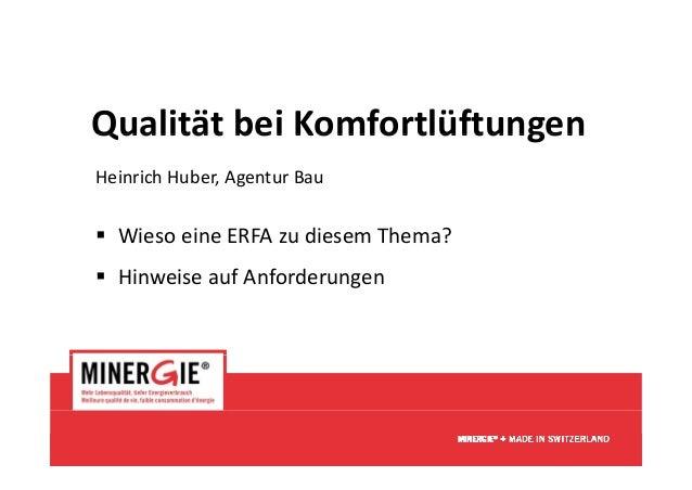 Qualität bei KomfortlüftungenQualitätbeiKomfortlüftungen HeinrichHuber,AgenturBau  WiesoeineERFAzudiesemThema? ...