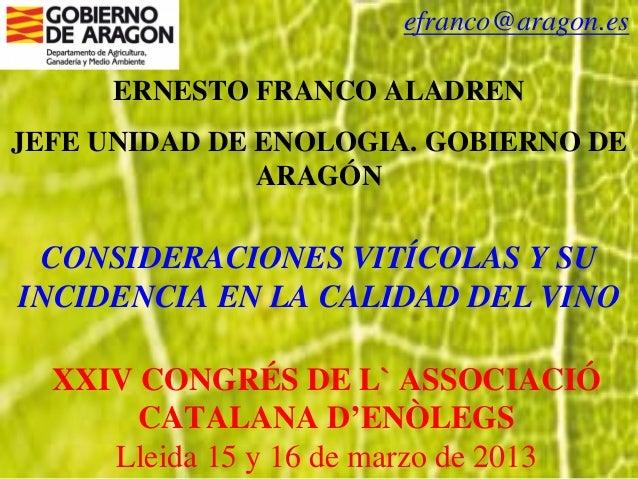 efranco@aragon.es     ERNESTO FRANCO ALADRENJEFE UNIDAD DE ENOLOGIA. GOBIERNO DE               ARAGÓN CONSIDERACIONES VITÍ...