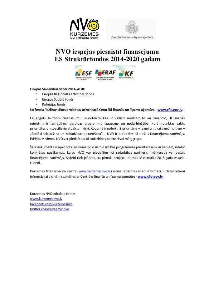 NVO iespējas piesaistīt finansējumu ES Struktūrfondos 2014-2020 gadam Eiropas Savienības fondi 2014-2020: • Eiropas Reģion...