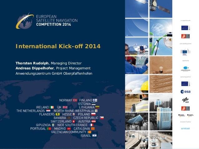 International Kick-off 2014 Thorsten Rudolph, Managing Director Andreas Dippelhofer, Project Management Anwendungszentrum ...
