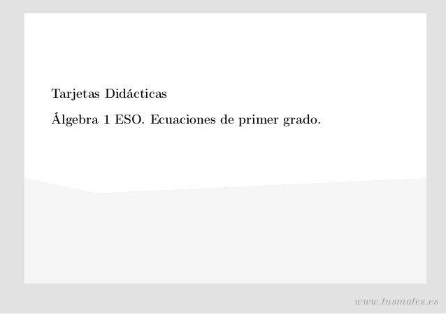 Tarjetas Didácticas Álgebra 1 ESO. Ecuaciones de primer grado. www.tusmates.es
