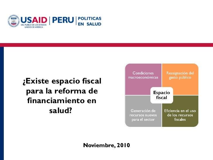 Noviembre, 2010 ¿Existe espacio fiscal para la reforma de financiamiento en salud?