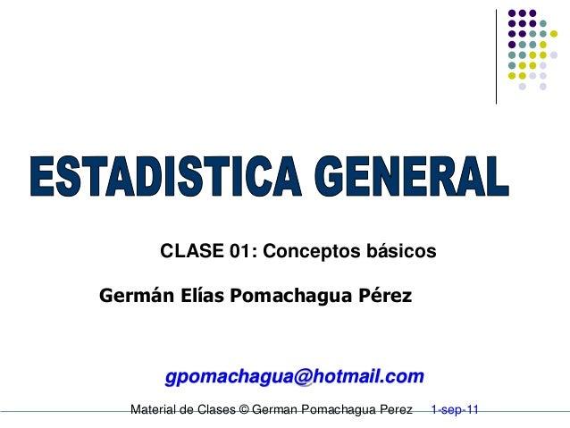 CLASE 01: Conceptos básicosGermán Elías Pomachagua Pérez       gpomachagua@hotmail.com  Material de Clases © German Pomach...