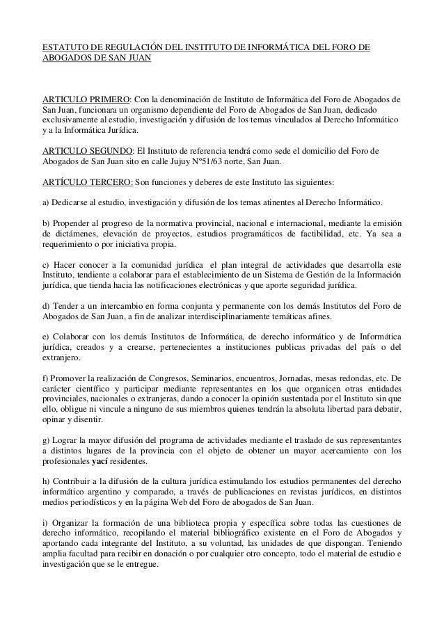ESTATUTO DE REGULACIÓN DEL INSTITUTO DE INFORMÁTICA DEL FORO DE ABOGADOS DE SAN JUAN ARTICULO PRIMERO: Con la denominación...