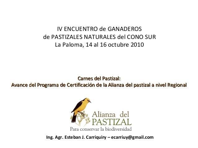 Ing. Agr. Esteban J. Carriquiry – ecarriuy@gmail.com Carnes del Pastizal:Carnes del Pastizal: Avance del Programa de Certi...