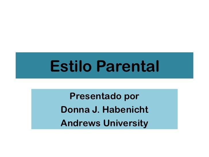 Estilo Parental  Presentado por Donna J. Habenicht Andrews University                      1