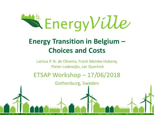 Energy Transition in Belgium – Choices and Costs Larissa P. N. de Oliveira, Frank Meinke-Hubeny, Pieter Lodewijks, Jan Due...