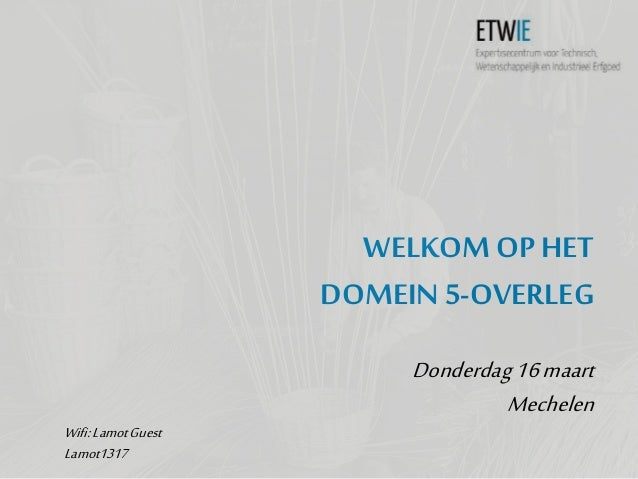 WELKOMOP HET DOMEIN 5-OVERLEG Donderdag16maart Mechelen Wifi:LamotGuest Lamot1317