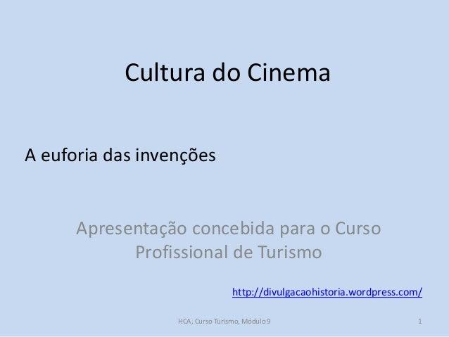 Cultura do Cinema A euforia das invenções  Apresentação concebida para o Curso Profissional de Turismo http://divulgacaohi...