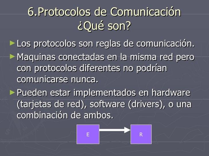 6.Protocolos de Comunicación ¿Qué son? <ul><li>Los protocolos son reglas de comunicación. </li></ul><ul><li>Maquinas conec...