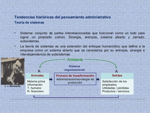 Tendencias históricas del pensamiento administrativo Teoría de sistemas • Sistema: conjunto de partes interrelacionadas qu...