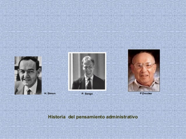 P.DruckerP. SengeH. Simon Historia del pensamiento administrativo