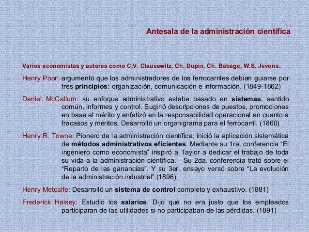Antesala de la administración científica Varios economistas y autores como C.V. Clausewitz, Ch. Dupin, Ch. Babage, W.S. Je...