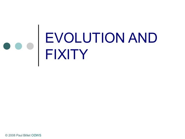 EVOLUTION AND FIXITY © 2008 Paul Billiet ODWS