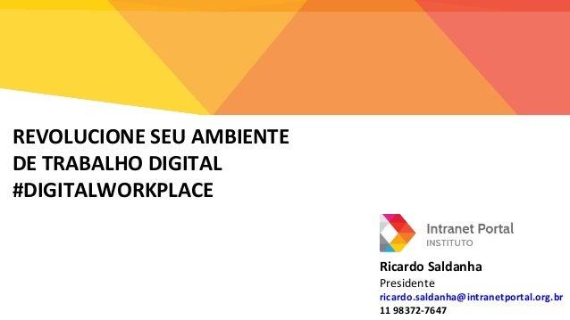 Ricardo Saldanha Presidente ricardo.saldanha@intranetportal.org.br 11 98372-7647 REVOLUCIONE SEU AMBIENTE DE TRABALHO DIGI...
