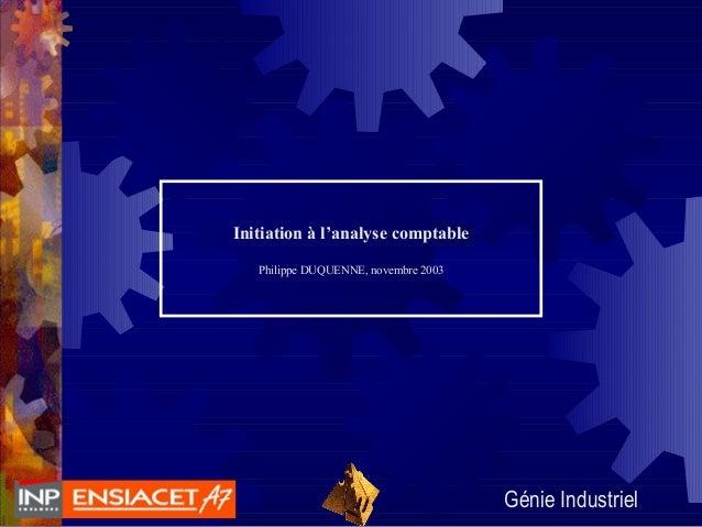Génie Industriel Initiation à l'analyse comptable Philippe DUQUENNE, novembre 2003