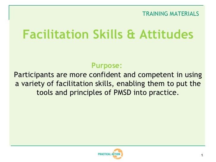 TRAINING MATERIALS  Facilitation Skills & Attitudes                         Purpose:Participants are more confident and co...