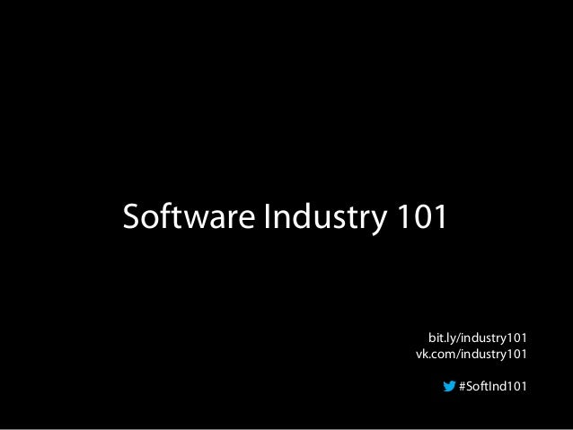 Software Industry 101 bit.ly/industry101 vk.com/industry101 #SoftInd101