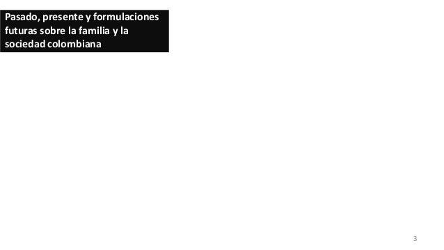 Pasado, presente y formulaciones futuras sobre la familia y la sociedad colombiana  3