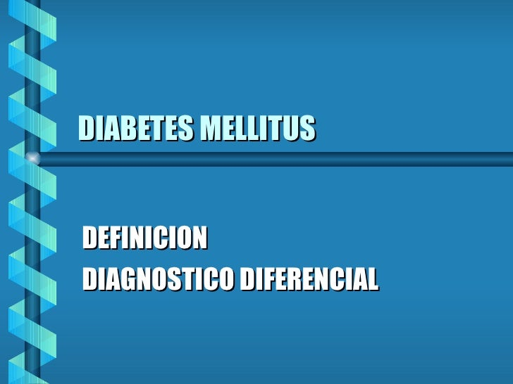 DIABETES MELLITUS DEFINICION DIAGNOSTICO DIFERENCIAL