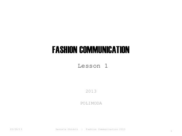 FASHION COMMUNICATION Lesson 1  2013 POLIMODA  03/09/13  Daniela Ghidoli  |  Fashion Communication 2013  1
