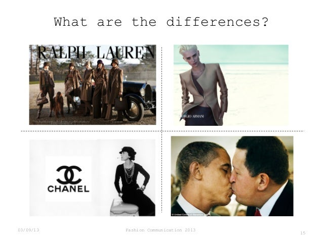 What are the differences?  03/09/13  Fashion Communication 2013  15
