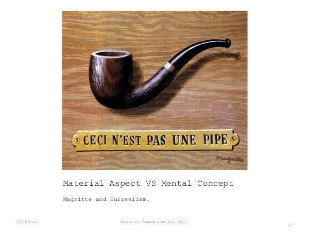 Material Aspect VS Mental Concept Magritte and Surrealism.  03/09/13  Fashion Communication 2013  17