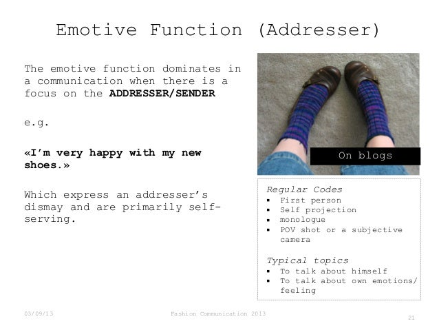 Emotive Function (Addresser) The emotive function dominates in a communication when there is a focus on the ADDRESSER/SEND...