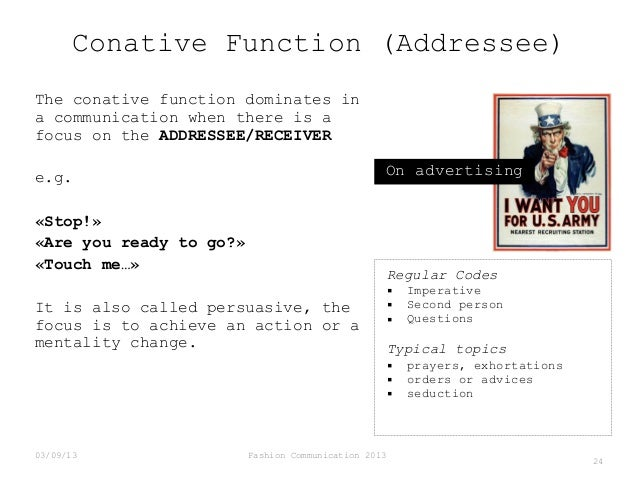 Conative Function (Addressee) The conative function dominates in a communication when there is a focus on the ADDRESSEE/RE...