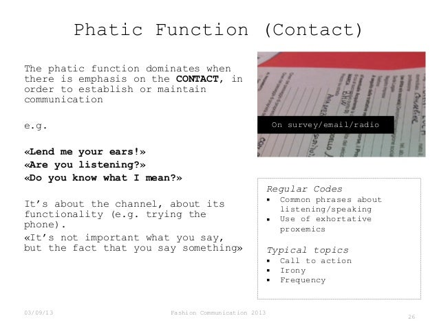 Phatic Function (Contact) The phatic function dominates when there is emphasis on the CONTACT, in order to establish or ma...