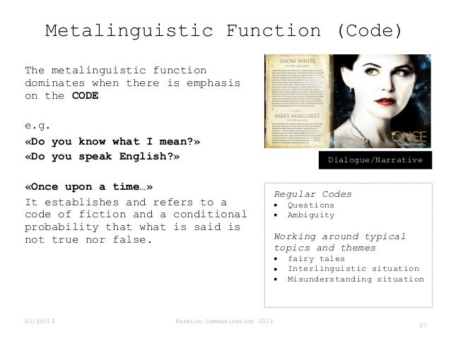 Metalinguistic Function (Code) The metalinguistic function dominates when there is emphasis on the CODE e.g. «Do you know ...