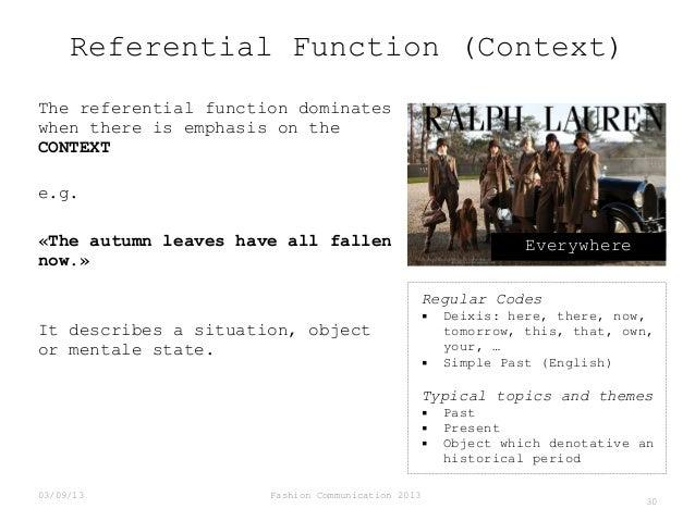 Referential Function (Context) The referential function dominates when there is emphasis on the CONTEXT e.g. «The autumn l...
