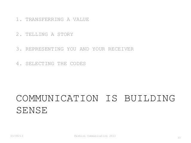 1. TRANSFERRING A VALUE 2. TELLING A STORY 3. REPRESENTING YOU AND YOUR RECEIVER 4. SELECTING THE CODES  COMMUNICATION IS ...