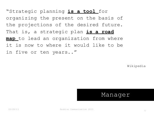 """""""Strategic planning is a tool for organizing the present on the basis of the projections of the desired future. That is, a..."""