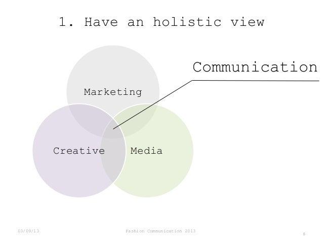 1. Have an holistic view  Communication Marketing  Creative  03/09/13  Media  Fashion Communication 2013  8