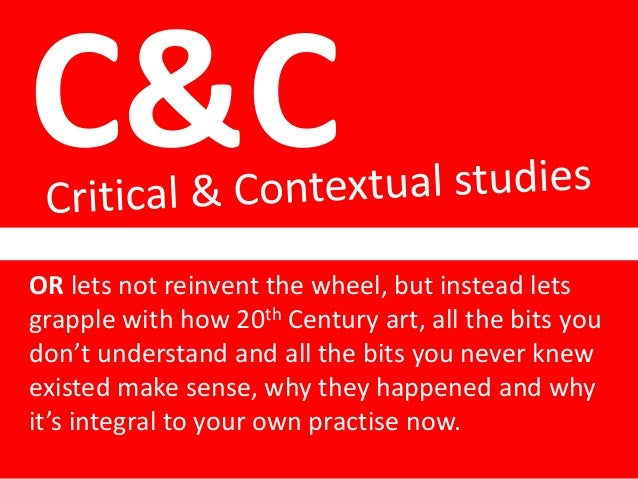 C&C OR lets not reinvent the wheel, but instead lets grapple with how 20th Century art, all the bits you don't understand ...