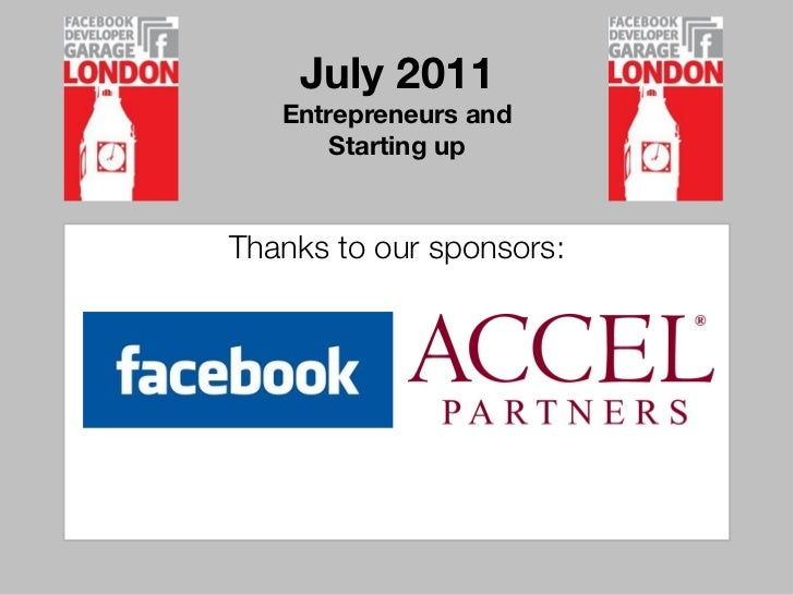 July 2011   Entrepreneurs and       Starting upThanks to our sponsors: