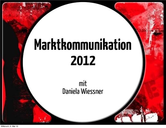 Marktkommunikation 2012 mit Daniela Wiessner Mittwoch, 9. Mai 12