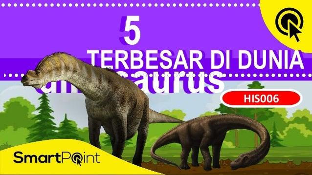 HIS006 5 dinosaurus TERBESAR DI DUNIATERBESAR DI DUNIA 5 dinosaurus