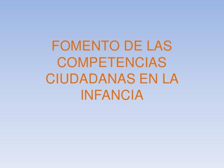 FOMENTO DE LAS COMPETENCIAS CIUDADANAS EN LA INFANCIA<br />