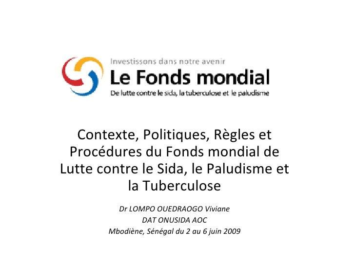 Contexte, Politiques, Règles et Procédures du Fonds mondial de Lutte contre le Sida, le Paludisme et la Tuberculose Dr LOM...