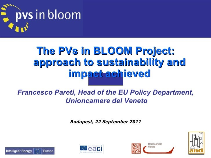 The PVs in BLOOM Project: approach to sustainability and impact achieved Francesco Pareti, Head of the EU Policy Departmen...
