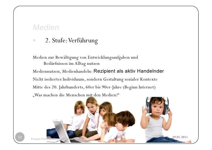 Medien           2. Stufe: Verführung     Medien zur Bewältigung von Entwicklungsaufgaben und          Bedürfnissen im A...